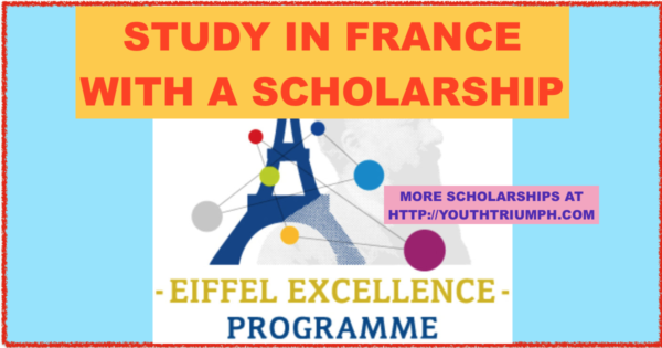 STUDY IN FRANCE WITH AN 2019 EIFFEL SCHOLARSHIP_ SCHOLARSHIPS_EIFFEL SCHOLARSHIP PROGRAM OF EXCELLENCE_youthtriumph.com