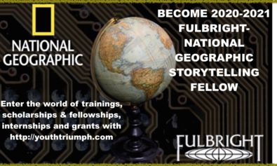 BECOME 2020-2021 FULBRIGHT-NATIONAL GEOGRAPHIC STORYTELLING FELLOW_Fellowship_youthtriumph.com