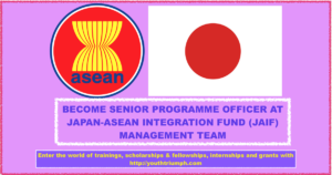BECOME SENIOR PROGRAMME OFFICER AT JAPAN-ASEAN INTEGRATION FUND (JAIF) MANAGEMENT TEAM_JOB_youthtriumph.com